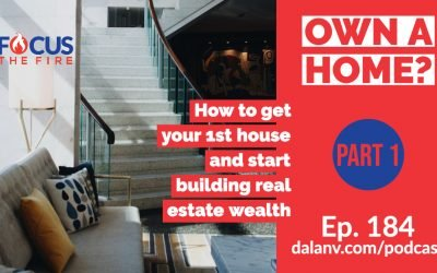 184 – Own A Home – Part 1: How to get your 1st house and start building real estate wealth