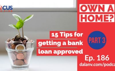 186 – Own A Home? (Part 3):  15 Tips for getting a bank loan approved
