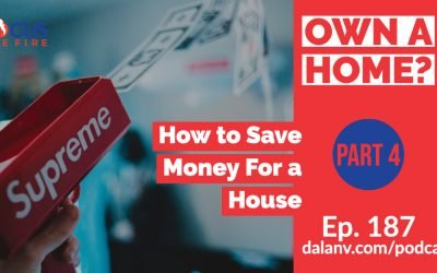 187 – Own A Home? (Part 4): How to Save Money For a House
