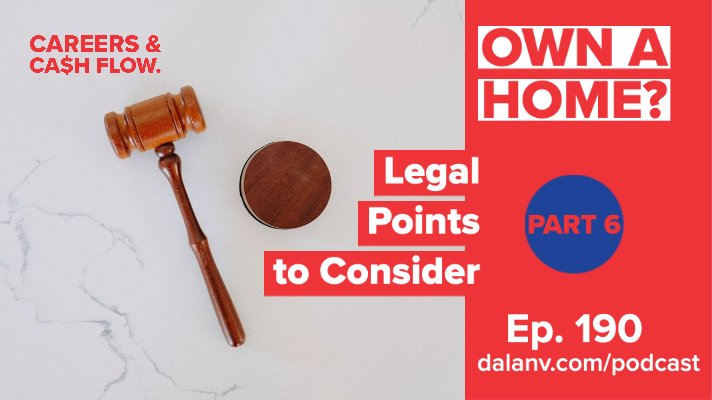 190 – Own A Home? (Part 6): Legal Points to Consider